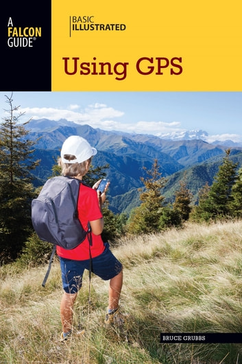 Basic Illustrated Using GPS ebook by Bruce Grubbs