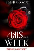 His For A Week: Books 1-4 Boxset ebook by Em Brown