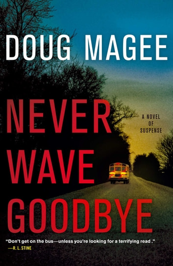 Never Wave Goodbye - A Novel of Suspense ebook by Doug Magee