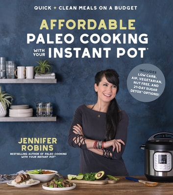 Affordable Paleo Cooking with Your Instant Pot - Quick + Clean Meals on a Budget ebook by Jennifer Robins