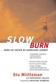 Slow Burn - Burn Fat Faster By Exercising Slower ebook by Stu Mittleman,Katherine Callan