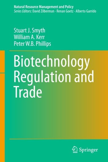 Biotechnology Regulation and Trade ebook by Stuart J. Smyth,William A. Kerr,Peter W. B Phillips