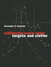 Millimeter-Wave Radar Targets and Clutter ebook by Kulemin, Gennadiy
