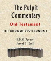 The Pulpit Commentary-Book of Deuteronomy ebook by Joseph Exell, H.D.M. Spence