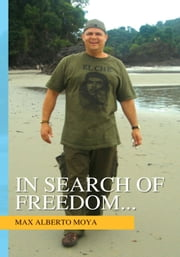 In Search of Freedom... ebook by Max Alberto Moya