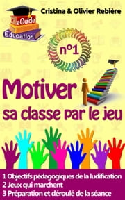 Motiver sa classe par le jeu n°1 - Ludification, Gamification d'une séance de cours pour booster la motivation de vos apprenants! ebook by Olivier Rebiere, Cristina Rebiere