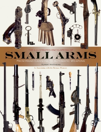 Illustrated Encyclopedia of Small Arms ebook by Rupert Matthews