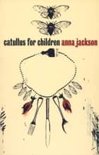 Catullus for Children ebook by Anna Jackson