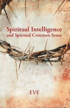 Spiritual Intelligence and Spiritual Common Sense ebook by Eve