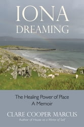 Iona Dreaming: The Healing Power of Place ebook by Clare Cooper Marcus