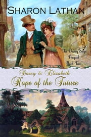 Darcy and Elizabeth: Hope of the Future ebook by Sharon Lathan