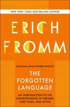 The Forgotten Language - An Introduction to the Understanding of Dreams, Fairy Tales, and Myths ebook by Erich Fromm