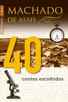 40 contos escolhidos ebook by Machado de Assis
