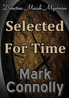 Selected For Time - Detective Marsh Mysteries, #8 ebook by Mark Connolly