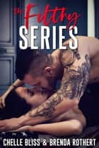 Filthy Series ebook by Chelle Bliss, Brenda Rothert