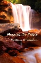 Messiah the Prince ebook by William Symington