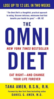 The Omni Diet - The Revolutionary 70% PLANT + 30% PROTEIN Program to Lose Weight, Reverse Disease, Fight Inflammation, and Change Your Life Forever ebook by Tana Amen, BSN, RN, BSN, RN,Daniel G. Amen, MD