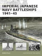 Imperial Japanese Navy Battleships 1941-45 ebook by Mark Stille, Tony Bryan