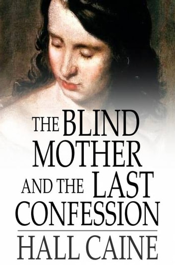The Blind Mother and The Last Confession ebook by Hall Caine