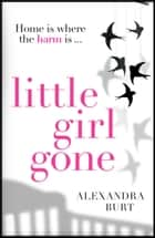 Little Girl Gone ebook by Alexandra Burt