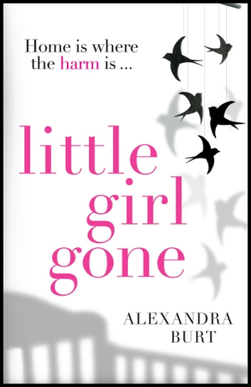Little Girl Gone: The can't-put-it-down psychological thriller ebook by Alexandra Burt
