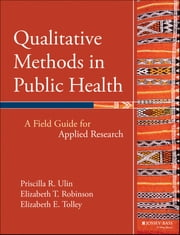 Qualitative Methods in Public Health - A Field Guide for Applied Research ebook by Priscilla R. Ulin,Elizabeth T. Robinson,Elizabeth E. Tolley