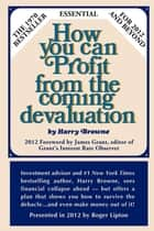 How You Can Profit From The Coming Devaluation ebook by Harry Browne,Roger Lipton,James Grant