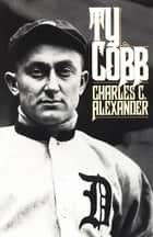 Ty Cobb ebook by Charles C. Alexander