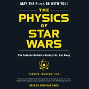 The Physics of Star Wars - The Science Behind a Galaxy Far, Far Away audiobook by Patrick Johnson