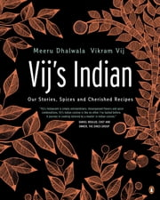 Vij's Indian - Our Stories, Spices and Cherished Recipes ebook by Meeru Dhalwala, Vikram Vij