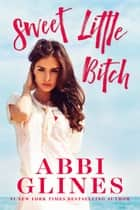 Sweet Little Bitch ebook by Abbi Glines