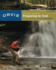 Orvis Guide to Prospecting for Trout, New and Revised: How to Catch Fish When There's No Hatch to Match ebook by Rosenbauer, Tom