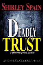 Deadly Trust (Book 4 of 6 in the dark and chilling Jewels Trust M.U.R.D.E.R.Series) ebook by Shirley Spain