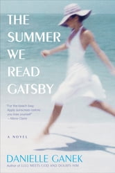 The Summer We Read Gatsby - A Novel ebook by Danielle Ganek