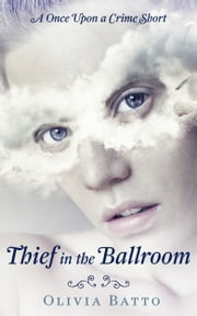 Thief in the Ballroom ebook by Olivia Batto