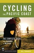 Cycling the Pacific Coast - The Complete Guide from Canada to Mexico ebook by Bill Thorness