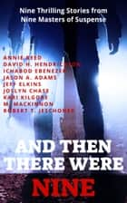 And Then There Were Nine - Nine Thrilling Stories from Nine Masters of Suspense ebook by Joslyn Chase, Annie Reed, Robert Jeschonek,...