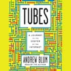 Tubes - A Journey to the Center of the Internet audiobook by Andrew Blum