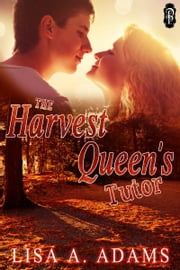 The Harvest Queen's Tutor ebook by Lisa A. Adams