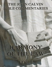 John Calvin's Commentaries On The Harmony Of The Law Vol. 3 - Extended Annotated Edition ebook by John Calvin