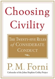 Choosing Civility - The Twenty-five Rules of Considerate Conduct ebook by P. M. Forni