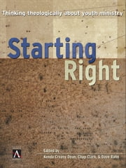Starting Right - Thinking Theologically About Youth Ministry ebook by Kenda Creasy Dean,Chap Clark,Dave Rahn