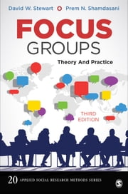 Focus Groups - Theory and Practice ebook by Dr. David W. Stewart,Dr. Prem N. Shamdasani