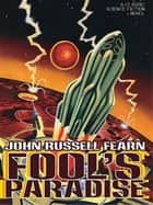Fool's Paradise - A Classic Science Fiction Novel ebook by John Russell Fearn