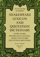 Shakespeare Lexicon and Quotation Dictionary, Vol. 2 ebook by Alexander Schmidt