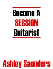 Become A Session Guitarist ebook by Ashley Saunders