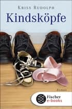 Kindsköpfe - Roman ebook by Kriss Rudolph
