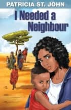 I Needed a Neighbour ebook by Patricia St. John