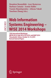 Web Information Systems Engineering – WISE 2014 Workshops - 15th International Workshops IWCSN 2014, Org2 2014, PCS 2014, and QUAT 2014, Thessaloniki, Greece, October 12-14, 2014, Revised Selected Papers ebook by Boualem Benatallah,Azer Bestavros,Barbara Catania,Armin Haller,Yannis Manolopoulos,Athena Vakali,Yanchun Zhang