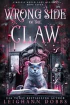 Wrong Side of the Claw ebook by Leighann Dobbs